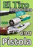 El tiro deportivo con una pistola: Cuaderno de Tiro al Blanco, Alcance, Deportes, Diagramas y Registro de Datos / Registra tus resultados, Mejora tus habilidades y precisión 7X10 135 páginas