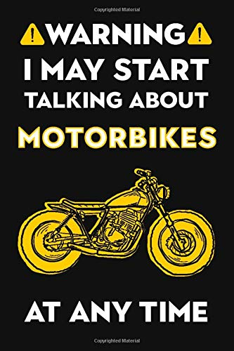 """Warning! I May Start Talking About Motorbikes at Any Time: Great Gift For Motor Bike Fan, Best Gift Idea For Men and Women, Black Lined Journal or Notebook (120 Pages 6""""x9"""")"""