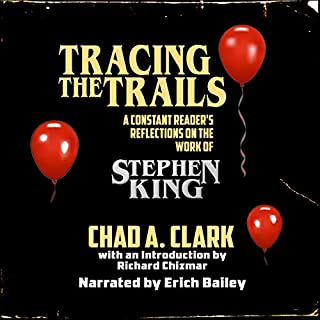 Tracing the Trails: A Constant Reader's Reflections on the Work of Stephen King                   Written by:                                                                                                                                 Chad A. Clark                               Narrated by:                                                                                                                                 Erich Bailey                      Length: 12 hrs and 21 mins     Not rated yet     Overall 0.0