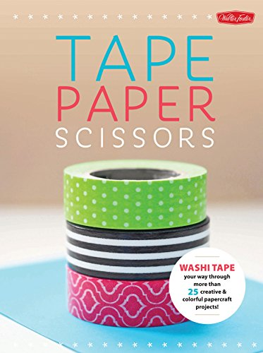 Paper & Tape: Craft & Create: Cut, tape, and fold your way through more than 75 creative & colorful papercraft projects & ideas