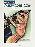 Guitar Aerobics: A 52-Week, One-lick-per-day Workout Program for Developing,...