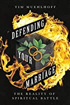 Defending Your Marriage: The Reality of Spiritual Battle