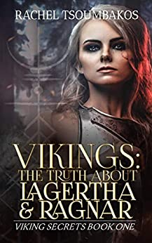 Vikings: The Truth About Lagertha And Ragnar: A retelling of the ninth book of the Gesta Danorum (Viking Secrets 1) by [Rachel Tsoumbakos]