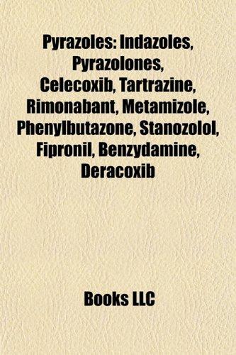 Pyrazoles: Celecoxib, Fipronil, Tartrazine, Rimonabant, Stanozolol, Deracoxib, Fomepizole, Surinabant, PF-2545920, Pyrazole, Betazole, Apixaban