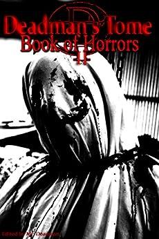 Deadman's Tome Book of Horrors II by [B Thomas, Alessandro Martinez, Joseph Rubas, Marc Shapiro, Carson Winters, Spinster Eskie, Ken Goldman, Lisa Young, Gabrielle Esposito, Kelly Evans]