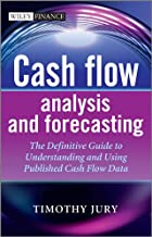 Cash Flow Analysis and Forecasting: The Definitive Guide to Understanding and Using Published Cash Flow Data (The Wiley Finance Series Book 654)