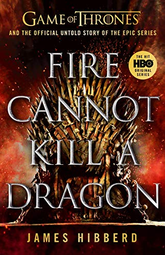 Fire Cannot Kill a Dragon: Game of Thrones and the Official Untold Story of an Epic Series (Games of Thrones) (English Edition)