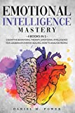 Emotional Intelligence Mastery: 4 books in 1: Cognitive Behavioral Therapy, Emotional Intelligence for Leadership, Empath Healing, How to Analyze People
