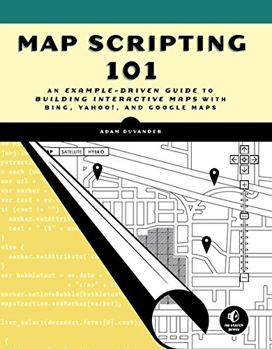 Map Scripting 101: A Guide to Building Interactive Maps and Mashups with Bing, Yahoo!, and Google Maps