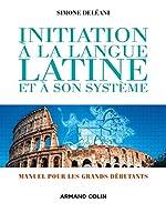 Initiation à la langue latine et à son système - 4e éd. - Manuel pour les grands débutants - Manuel pour les grands débutants de Simone Deléani