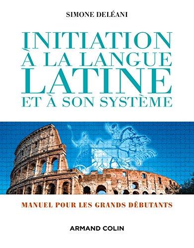 Initiation à la langue latine et à son système - 4e éd. - Manuel pour les grands débutants