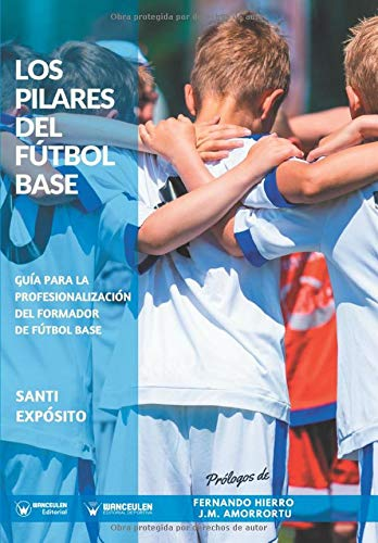 Los Pilares del Fútbol Base: Guía para la profesionalización del formador de Fútbol Base