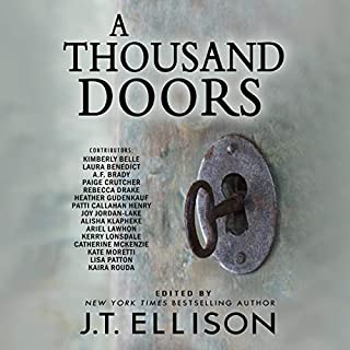 A Thousand Doors     An Anthology of Many Lives              By:                                                                                                                                 J.T. Ellison - editor                               Narrated by:                                                                                                                                 Cassandra Campbell                      Length: 11 hrs and 19 mins     6 ratings     Overall 3.7