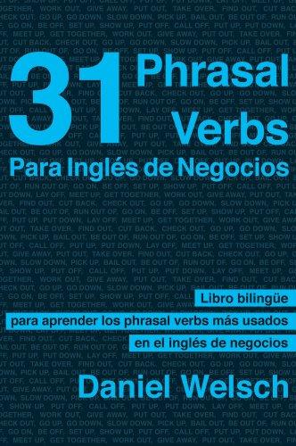 31 Phrasal Verbs para inglés de negocios: Los phrasal verbs que más se usan en los negocios internacionales (Phrasal Verbs para la Vida...
