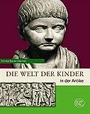 Die Welt der Kinder in der Antike (Zaberns Bildbände zur Archäologie)