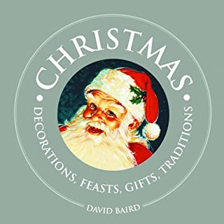 Christmas: Decorations, Feasts, Gifts, Traditions (1000 Hints, Tips and Ideas)