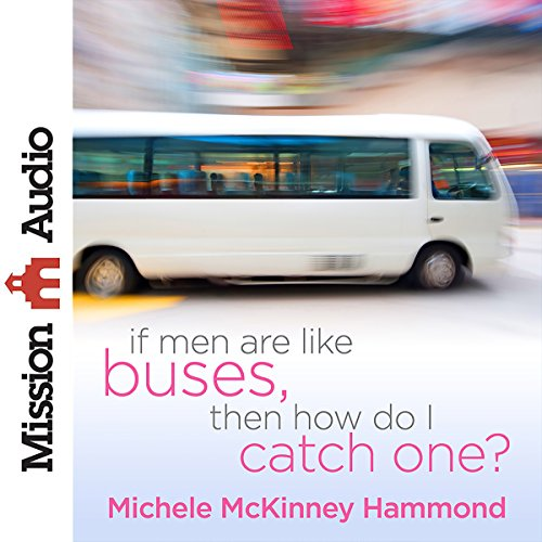 If Men Are Like Buses, Then How Do I Catch One? audiobook cover art