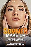 SOMMER MAKE UP SCHMINKANLEITUNG DIY GLOW & PARTY-LOOK: Makeup Artist Beauty Buch So hält dein Make-up auch an heißen Tagen!