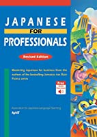 Japanese for Professionals: Revised Edition: Mastering Japanese for business from the authors of the bestselling JAPANESE FOR BUSY PEOPLE series
