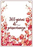 365 giorni di perseveranza: Agenda e calendario professionale per imprenditrici valido per qualsiasi anno per la gestione delle attività quotidiane