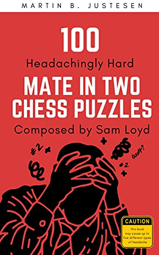 100 Headachingly Hard Mate in Two Chess Puzzles Composed by Sam Loyd: Improve Your Ability to Calculate Variations and Finding Checkmate (English Edition)