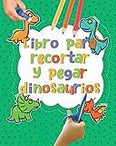 Libro para recortar y pegar Dinosaurios: Tijeras niños - Cuaderno de actividades Dinosaurios infantiles preescolar - Libro de colorear vacaciones para ... de preescolar Aprender a Cortar y colorear