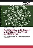 Recolectores de Papel y Cartón en Carritos de Balineras: Una etnografía del reciclaje de basuras en Colombia