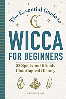 The Essential Guide to Wicca for Beginners  52 Spells and Rituals Plus Magical History