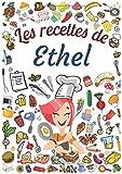 Les recettes de Ethel: Cahier de recettes à remplir pour 100 recettes A4 | Prénom personnalisé Ethel | Cadeau d'anniversaire pour femme, maman, sœur ...| Grand format A4 (21 x 29.7 cm)