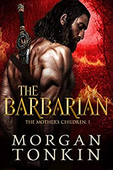 The Barbarian (The Mother's Children Book 1) by [Morgan Tonkin]