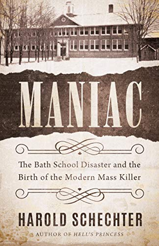 Maniac: The Bath School Disaster and the Birth of the Modern Mass Killer