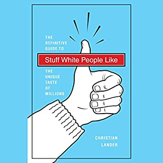 Stuff White People Like     The Definitive Guide to the Unique Taste of Millions              By:                                                                                                                                 Christian Lander                               Narrated by:                                                                                                                                 Victor Bevine                      Length: 5 hrs and 57 mins     443 ratings     Overall 3.6