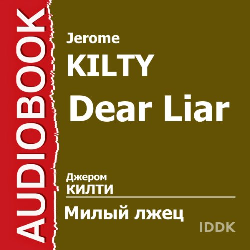 Dear Liar [Russian Edition]                   By:                                                                                                                                 Jerome Kilty                               Narrated by:                                                                                                                                 Angelina Stepanova,                                                                                        Anatoly Ktorov                      Length: 1 hr and 44 mins     Not rated yet     Overall 0.0