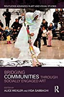 Bridging Communities through Socially Engaged Art (Routledge Advances in Art and Visual Studies)