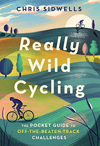 Really Wild Cycling: The pocket guide to off-the-beaten-track challenges (English Edition)