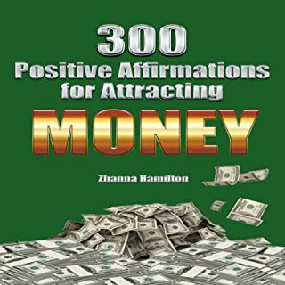 300 Positive Affirmations for Attracting Money     Live Smarter Series              By:                                                                                                                                 Zhanna Hamilton                               Narrated by:                                                                                                                                 Zhanna Hamilton                      Length: 34 mins     264 ratings     Overall 4.5