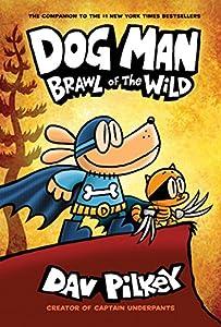 Dog Man: Brawl of the Wild: From the Creator of Captain Underpants (Dog Man #6) (English Edition) par Dav Pilkey