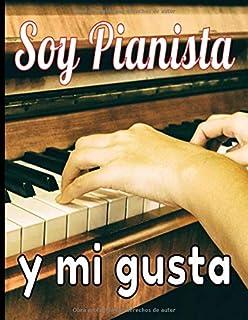 Soy pianista y mi gusta: Cuaderno de música con pentagramas en blanco para el piano. Escribe, reescribe tus canciones y pi...