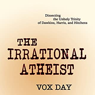 The Irrational Atheist     Dissecting the Unholy Trinity of Dawkins, Harris, and Hitchens              By:                                                                                                                                 Vox Day                               Narrated by:                                                                                                                                 Jon Mollison                      Length: 9 hrs and 51 mins     6 ratings     Overall 4.8