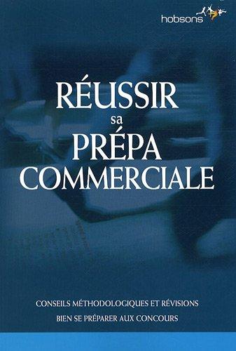 Réussir sa prépa commerciale (Grandes écoles: conseils methodologiques et révisions bien se préparer aux concours)