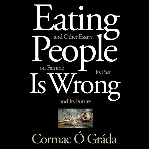 Eating People Is Wrong, and Other Essays on Famine, Its Past, and Its Future audiobook cover art