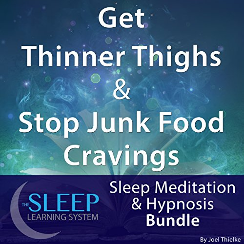 Get Thinner Thighs & Stop Junk Food Cravings: Sleep Meditation & Hypnosis Bundle audiobook cover art
