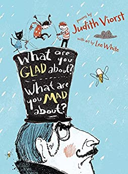 What Are You Glad About? What Are You Mad About?: Poems for When a Person Needs a Poem by [Judith Viorst, Lee White]