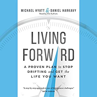 Living Forward     A Proven Plan to Stop Drifting and Get the Life You Want              By:                                                                                                                                 Michael Hyatt,                                                                                        Daniel Harkavy                               Narrated by:                                                                                                                                 Michael Hyatt,                                                                                        Daniel Harkavy                      Length: 4 hrs and 20 mins     617 ratings     Overall 4.4