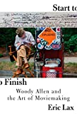Start to Finish: Woody Allen and the Art of Moviemaking - Eric Lax