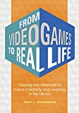 From Video Games to Real Life: Tapping into Minecraft to Inspire Creativity and Learning in the Library: Inspiring Creativity and Learning in the Library (English Edition)