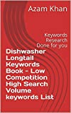 Dishwasher Longtail Keywords Book - Low Competition High Search Volume keywords List: Keywords Research Done for you (English Edition)