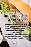 LIBRO DE COCINA LENTA KETO: Guía rápida y fácil para preparar platos deliciosos y saludables. Recetas y comidas saludables y bajas en carbohidratos ... para empezar a perder peso en poco tiempo.