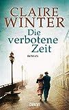 Die verbotene Zeit: Roman - Claire Winter
