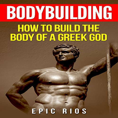 Bodybuilding: How to Build the Body of a Greek God audiobook cover art